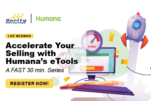 GarityAdvantage and Humana Live Webinar Series Accelerate Your Selling with Humana's eTools Register Now!