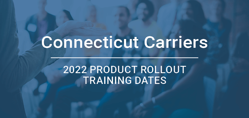 Connecticut Carriers 2022 Product Rollout Training Dates
