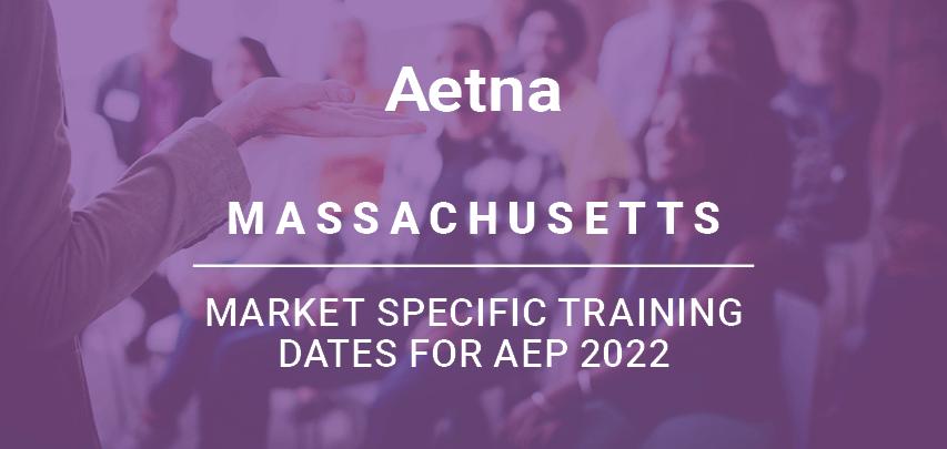 Aetna Massachusetts specific training dates for AEP 2022