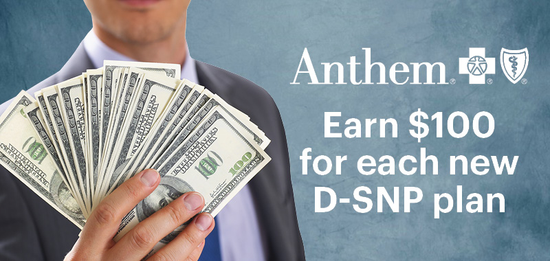 Anthem Now earn $100 for each new D-SNP plan