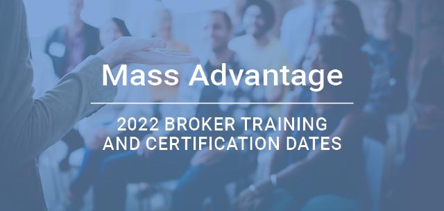 Mass Advantage 2022 Broker training and certification dates